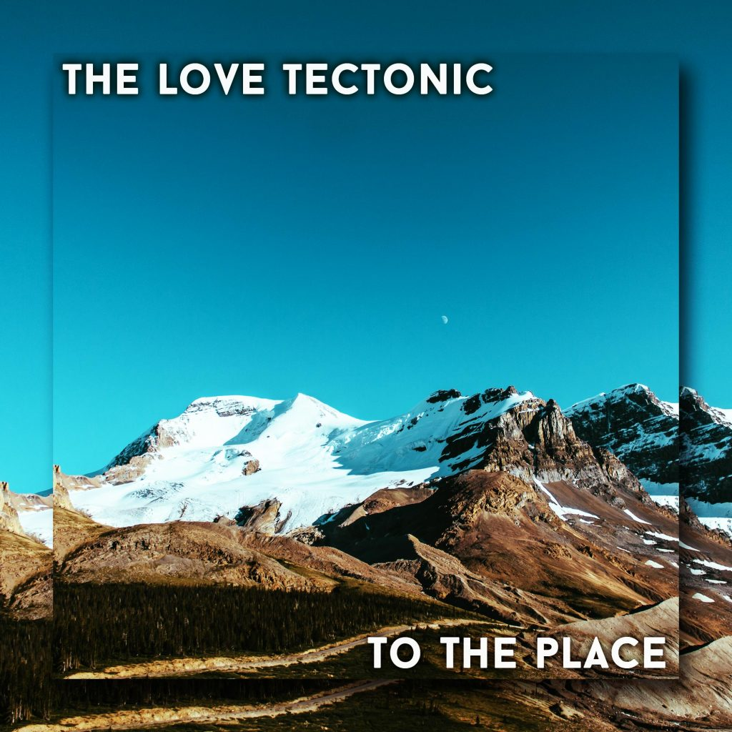 To The Place Official Cover Art - The Love Tectonic
