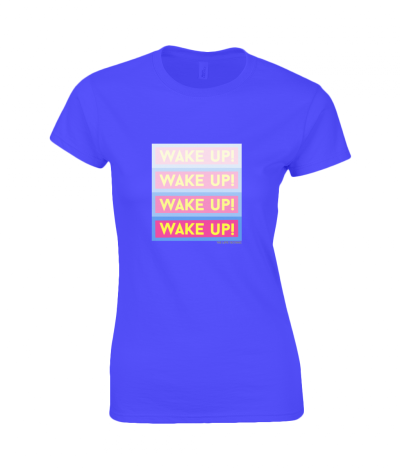 Wake Up Ladies T-Shirt - designed by The Love Tectonic